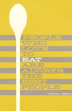 """The wisdom of Julia Child - posterized: """"People who love to eat are always the best people."""" - Julia Child Buy the print on Etsy. Great Quotes, Quotes To Live By, Inspirational Quotes, Motivational Sayings, Food Quotes, Me Quotes, Cooking Quotes, Cooking Tips, Child Quotes"""