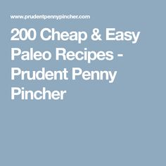 200 Cheap & Easy Paleo Recipes - Prudent Penny Pincher