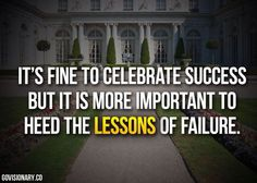 Learn from mistakes and failures. Don't just ignore them or you'll be stuck.