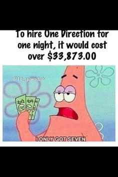 hahaha, but if every directioner in the world pitched in all of their money, we could probably BUY One Direction