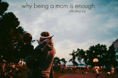 Why being a mom is enough  http://findingjoy.net/why-being-mom-is-enough/