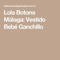 Lola Botona Málaga: Vestido Bebé Ganchillo