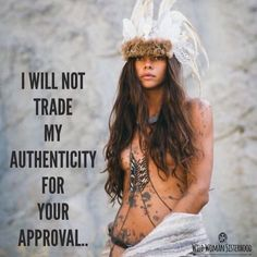 I will not trade my AUTHENTICITY for your approval.. WILD WOMAN SISTERHOODॐ #WildWomanSisterhood #nature #gratitude #wildwomanteachings #theuniversewithin #sacredwoman #authenticity #wildwomanmedicine #rewild #yoga #yogamind #repinned #brewyourmedicine