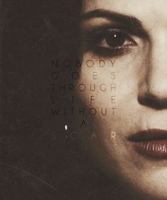 "Regina/The Evil Queen ""Nobody goes through life without a scar."" - Once Upon A Time"