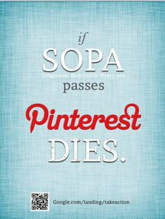 Nnnnoooooo!!!!!!  If you don't know what SOPA is, GOOGLE it.  Don't let it kill our pinterest!!