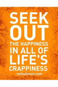 Happiness through the Crappiness!