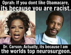 Dr. Ben Carson  So what does being a neurosurgeon have to do with people being able to be insured? Apples and oranges, dude, apples and oranges.