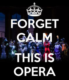 Forget calm, this is opera Theatre Geek, Music Theater, Music Memes, Music Humor, Keep Calm, Music Of The Night, Opus, Opera Singers, Music Is Life
