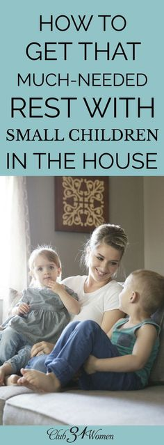 When you have small children in the house, how do you find time to rest? Learn why it's crucial to find rest as a mom and how to achieve it in the busyness! via @Lisa Jacobson Club31Women