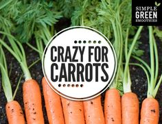 Crazy for Carrots: Here are some great tips for making your carrots super tasty in your green smoothies.