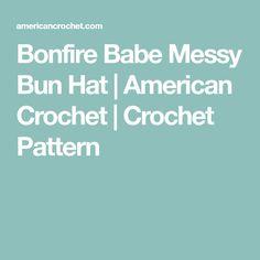 Bonfire Babe Messy Bun Hat | American Crochet | Crochet Pattern