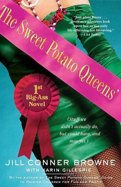 The Sweet Potato Queens' First Big-Ass Novel: Stuff We Didn't Actually Do, But Could Have, and May Yet by Jill Conner Browne with Karen Gillespie