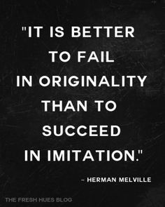 better to be original and fail than to imitate and succeed  #success #original #quote #life #live