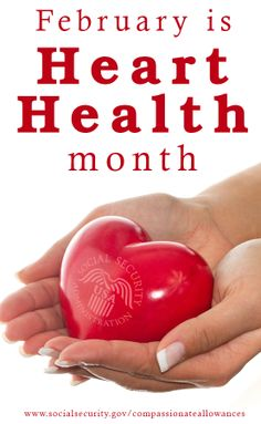 February is Heart Health Month. We encourage you to learn more about what you can do to prevent and control heart disease. Also, visit our website to read about the many heart conditions covered under our Compassionate Allowances program.