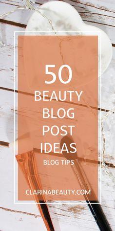 50 Beauty Blog Post Ideas | Blog Tips www.clarinabeauty.com