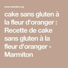 cake sans gluten à la fleur d'oranger : Recette de cake sans gluten à la fleur d'oranger - Marmiton
