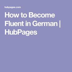 How to Become Fluent in German | HubPages