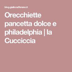 Orecchiette pancetta dolce e philadelphia   la Cucciccia