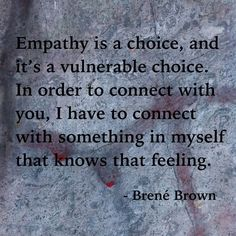 Empathy is a choice. People are TAUGHT to be indifferent, so you have to choose empathy Life Quotes Love, Great Quotes, Quotes To Live By, Me Quotes, Inspirational Quotes, Strong Quotes, Change Quotes, Attitude Quotes, Old Soul Quotes