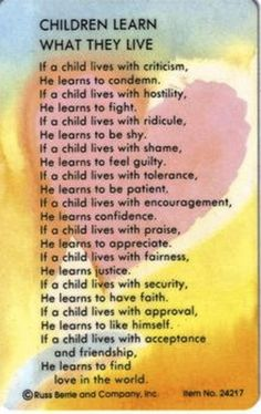 """Children learn what they live... """"When you teach your son, you teach your son's son."""" -The Dalai Lama"""