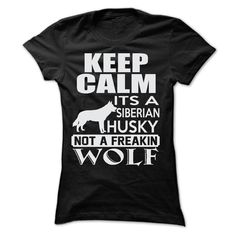 Keep calm, its a Siberian Husky, not a freakin Wolf!...T-Shirt or Hoodie click to see here>>  https://www.sunfrog.com/Pets/Keep-calm-its-a-Siberian-Husky-not-a-freakin-WOLF-7513-Black-20438391-Ladies.html?3618&PinDNsAM