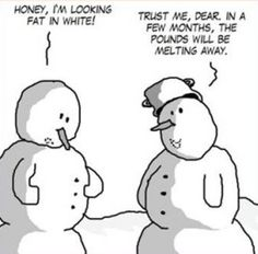 Honey, I'm looking fat in white! Trust me, dear. In a few months, the pounds will be melting away. :)