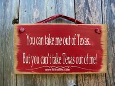 You can take me out of Texas....but you can't take Texas out of me!