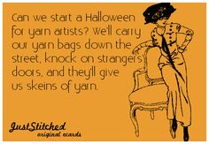 """""""Can we start a Halloween for yarn artists? We'll carry our yarn bags down the street, knock on strangers' doors, and they'll give us skeins of yarn."""""""