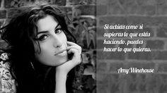 Si actúas como si supieras lo que estás haciendo, puedes hacer lo que quieras – Amy Winehouse