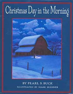 Christmas Day in the Morning by Pearl S. Buck--a favorite Christmas story in picture book form--illustrated by Utah illustrator, Mark Buehner. Best Christmas Books, Its Christmas Eve, Christmas Tale, True Meaning Of Christmas, Christmas Morning, Christmas Pictures, Christmas Ideas, Christmas Activities, Christmas Boxes