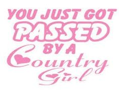 You just got passed by a country girl decal idea for window