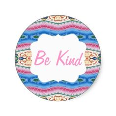 A lovely Be Kind message on a sticker background which features a mandala made from an ancient Tibetan artwork. Kindness is one of the main teachings of Buddhism and of course it also applies to the moral code of all religions.