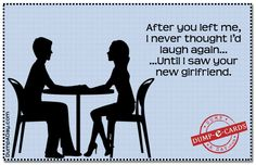After you left me Dump E-card - Dump A Day Haha Funny, Hilarious, Funny Stuff, Funny Things, Funny Shit, Random Stuff, I Love To Laugh, Make You Smile, Best Quotes