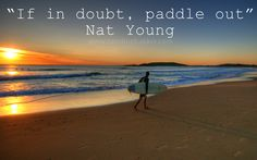 #Surfing Quotes  - If in doubt, Paddle out.