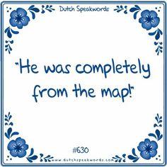 Dutch expressions in English: Hij was totaal van de kaart