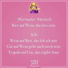 Visual Statements®️ Normaler Mensch: Bier auf Wein, das lass sein. Ich: Wein auf Bier, das lob ich mir. Gin auf Wein geht auch noch rein. Tequila auf Gin, das ergibt Sinn. Sprüche / Zitate / Quotes / Vollzeitprinzessin / Freundschaft / Beziehung / Liebe / lustig / sarkastisch / witzig / Ironie