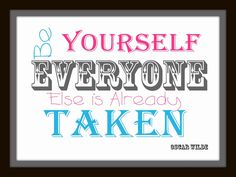 Full of Great Ideas: Free Printable - Be Yourself Everyone Else is Already Taken -Free Christmas gift for my nieces!