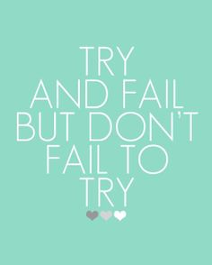 Because not trying is a way more tragic failure