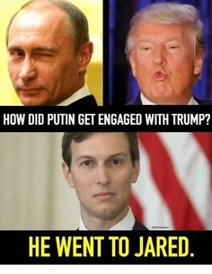 How did Putin get engaged  with Trump? He went to Jared.