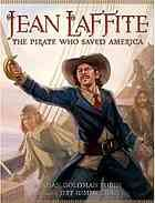 Jean Laffite : the pirate who saved America by Susan Goldman Rubin 92 LAFFITE A high-action portrait of the infamous historical pirate who pursued high-seas ambitions as a youth before settling down in New Orleans describes how he became a respected businessman, made pivotal contributions to the War of 1812 and exposed a British invasion plot.
