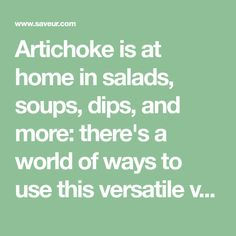 Artichoke is at home in salads, soups, dips, and more: there's a world of ways to use this versatile vegetable in artichoke recipes.