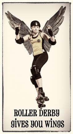 Roller Derby gives you WINGS!!!