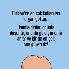 Türkiye'de en çok kullanılan organ göttür. Onunla dinler, onunla düşünür, onunla güler, onunla anlar ve bir de en çok ona güveniriz! (Kaynak: Facebook - mikrop) #karikatür #mizah #matrak #komik #espri #şaka #gırgır #komiksözler