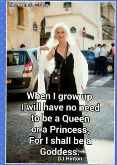 "Crone quotes ""When I grow up I will have no need to be a Queen or a Princess, for I shall be a Goddess."""