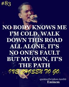 Nobody knows me, I'm cold, walk down this road all alone. Eminem Lyrics, Eminem Rap, Eminem Quotes, Rapper Quotes, Music Lyrics, Lyric Quotes, Me Quotes, Bruce Lee, Bob Marley