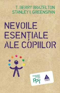 Nevoile esentiale ale copiilor - T. Berry Brazelton, Stanley I. Parenting Books, Kids And Parenting, Motivational Books, Kids Zone, Good Books, Amazing Books, Ale, Berries, Reading