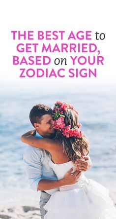 The Best Age To Get Married, Based On Your Zodiac Sign  .ambassador