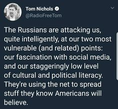 Yep.... I've talked to some of these Russian schmos on twitter and they tried the old commie tricks on me.... and this why it MATTERS that our country is so behind in EDUCATION versus the rest of the world. IT MAKES US VULNERABLE when our nation is ignorant. Let's start our way at t he top and work our way down or work it from both ends bottom up and top down. (EMM) --->>> & nobody is fixing this yet!!