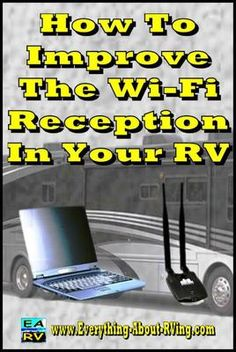 How Do I Improve Wi-Fi Reception in My RV? When we go to our campground membership resort we have poor reception or signal in our trailer. Is there anything we can do to make it better or to buy.