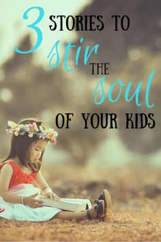 3 Stories that stir the soul of your children via @cthomaswriter